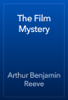 Arthur Benjamin Reeve - The Film Mystery artwork