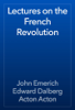 John Emerich Edward Dalberg Acton Acton - Lectures on the French Revolution artwork