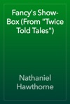 Fancys Show-Box From Twice Told Tales