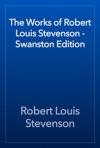 The Works Of Robert Louis Stevenson - Swanston Edition