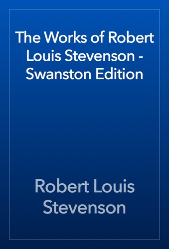Robert Louis Stevenson - The Works of Robert Louis Stevenson - Swanston Edition