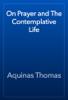 Aquinas Thomas - On Prayer and The Contemplative Life 앨범 사진