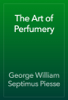 George William Septimus Piesse - The Art of Perfumery artwork