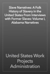 Slave Narratives A Folk History Of Slavery In The United States From Interviews With Former Slaves Volume I Alabama Narratives