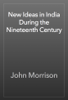 John Morrison - New Ideas in India During the Nineteenth Century artwork