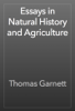 Thomas Garnett - Essays in Natural History and Agriculture artwork