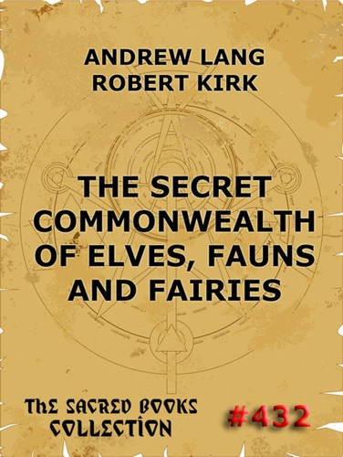 Andrew Lang & Robert Kirk - The Secret Commonwealth of Elves, Fauns & Fairies