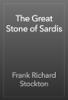 Frank Richard Stockton - The Great Stone of Sardis artwork
