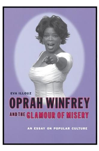 Eva Illouz - Oprah Winfrey and the Glamour of Misery