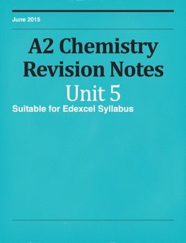 A2 Level Chemistry Unit 5 Revision Notes