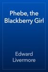 Phebe The Blackberry Girl