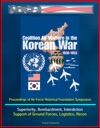 Coalition Air Warfare In The Korean War 1950-1953 Proceedings Of Air Force Historical Foundation Symposium - Air Superiority Bombardment Interdiction Support Of Ground Forces Logistics Recon