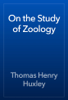 Thomas Henry Huxley - On the Study of Zoology artwork