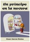 Un Prncipe En La Nevera Novela Infantil Ilustrada 6 - 10 Aos