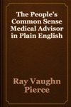 The Peoples Common Sense Medical Advisor In Plain English