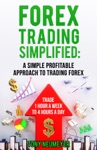 Forex Trading Simplified A Simple Profitable Approach To Trading Forex