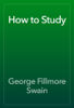George Fillmore Swain - How to Study artwork