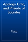 Apology Crito And Phaedo Of Socrates