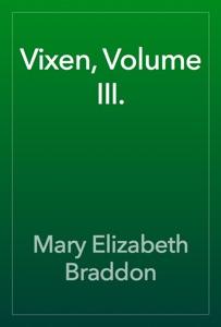 Vixen, Volume III.