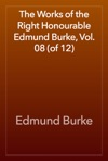 The Works Of The Right Honourable Edmund Burke Vol 08 Of 12