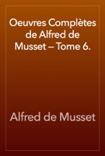 Oeuvres Complètes De Alfred De Musset — Tome 6.