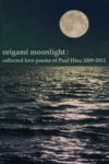 Origami Moonlight Collected Love Poems Of Paul Hina 2009-2012