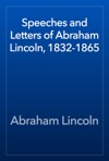 Speeches And Letters Of Abraham Lincoln 1832-1865