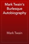 Mark Twains Burlesque Autobiography