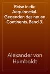 Reise In Die Aequinoctial-Gegenden Des Neuen Continents Band 3