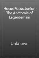 Hocus Pocus Junior: The Anatomie of Legerdemain