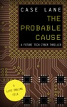 The Probable Cause A Future Tech Cyber Thriller