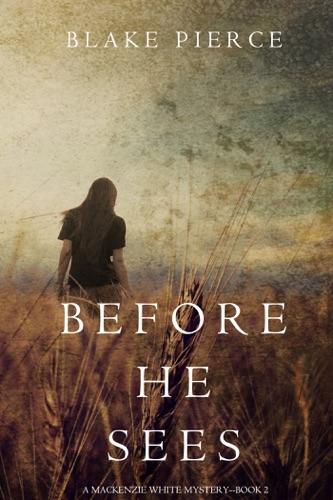 Blake Pierce - Before He Sees (A Mackenzie White Mystery—Book 2)