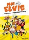 Moi Elvis - Tome 1 - Moi Elvis Champion Des Plus Grosses Btises