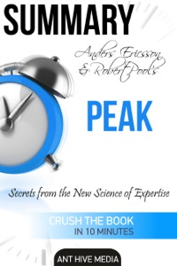 Anders Ericsson and Robert Pool's PEAK Secrets from the New Science of Expertise  Summary Book Cover