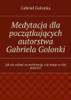 Medytacja dla początkujących autorstwa Gabriela Golonki - Gabriel Golonka