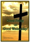Good Friday Or Good Wednesday