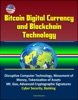 Bitcoin Digital Currency and Blockchain Technology: Disruptive Computer Technology, Movement of Money, Tokenization of Assets, Mt. Gox, Advanced Cryptographic Signatures, Cyber Security, Banking