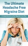 The Ultimate Headache Free Migraine A Comprehensive 30 Day Migraine Cure Plan