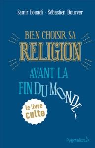 Bien choisir sa religion avant la fin du monde par Samir Bouadi & Sébastien Dourver Couverture de livre