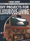 Black  Decker The Complete Guide To DIY Projects For Luxurious Living