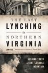 The Last Lynching In Northern Virginia Seeking Truth At Rattlesnake Mountain