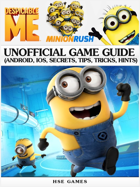 Despicable Me Minion Rush Unofficial Game Guide (Android, iOS, Secrets,  Tips, Tricks, Hints) by HSE Games on Apple Books
