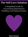 The Self-Love Solution A Simplified Guide For Overcoming Depression And Fulfilling Your Deepest Desires