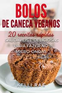 Bolos de caneca veganos: 20 receitas rápidas, saudáveis e deliciosas para fazer no micro-ondas Book Cover