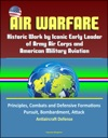 Air Warfare Historic Work By Iconic Early Leader Of Army Air Corps And American Military Aviation Principles Combats And Defensive Formations Pursuit Bombardment Attack Antiaircraft Defense