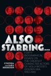 Also Starring Forty Biographical Essays On The Greatest Character Actors Of Hollywoods Golden Era 1930-1965