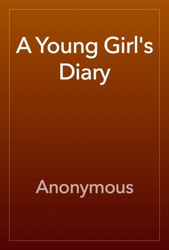 Anonymous - A Young Girl's Diary