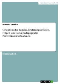 Gewalt In Der Familie Erkl Rungsans Tze Folgen Und Sozialp Dagogische Pr Ventionsma Nahmen