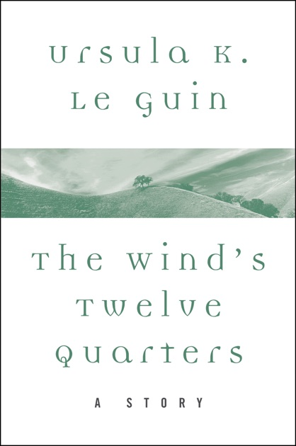 The Wind's Twelve Quarters by Ursula K  Le Guin on Apple Books