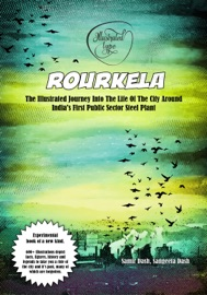 Rourkela: The Illustrated Journey Into The Life Of The City Around India's First Public Sector Steel Plant - Samir Dash & Sangeeta Dash